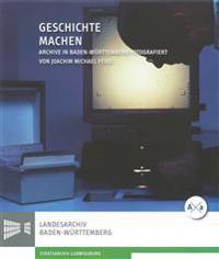 Geschichte Machen: Archive in Baden-Wurttemberg
