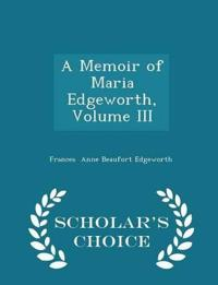 A Memoir of Maria Edgeworth, Volume III - Scholar's Choice Edition