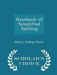 Handbook of Simplified Spelling - Scholar's Choice Edition