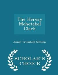The Heresy Mehetabel Clark - Scholar's Choice Edition