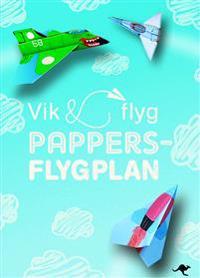 Pappersflygplan : Vik och flyg - Innehåller fler än 140 mönstade pappersark
