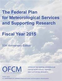 The Federal Plan for Meteorological Services and Supporting Research: Fiscal Year 2015 (Black and White)