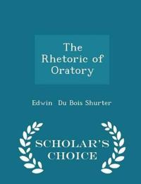 The Rhetoric of Oratory - Scholar's Choice Edition