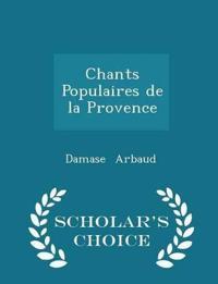 Chants Populaires de La Provence - Scholar's Choice Edition