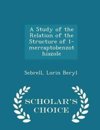 A Study of the Relation of the Structure of 1-Mercaptobenzothiazole - Scholar's Choice Edition