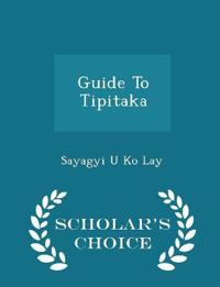 Guide to Tipitaka - Scholar's Choice Edition
