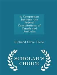 A Comparison Between the Federal Constitutions of Canada and Australia - Scholar's Choice Edition