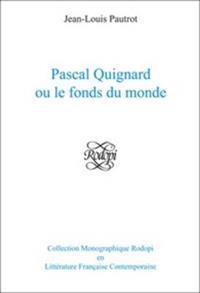 Pascal Quignard Ou Le Fonds Du Monde