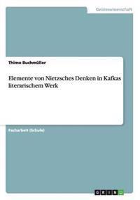 Elemente Von Nietzsches Denken in Kafkas Literarischem Werk