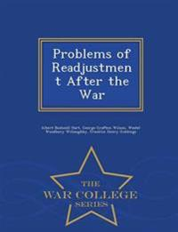 Problems of Readjustment After the War - War College Series