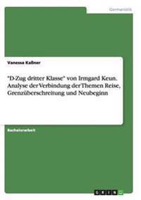 D-Zug Dritter Klasse Von Irmgard Keun. Analyse Der Verbindung Der Themen Reise, Grenzuberschreitung Und Neubeginn