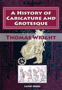 A History of Caricature and Grotesque: [Illustrated & in Literature and Art]