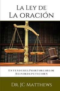 La Ley de La Oracion: Entender El Protocolo Reino de Peticion