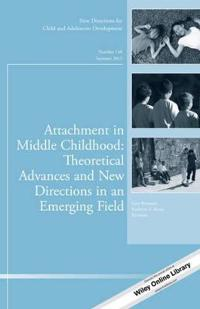 Attachment in Middle Childhood: Theoretical Advances and New Directions in an Emerging Field: New Directions for Child and Adolescent Development, Num
