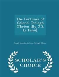 The Fortunes of Colonel Torlogh O'Brien [By J.S. Le Fanu]. - Scholar's Choice Edition