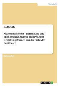 Aktienemissionen - Darstellung Und Okonomische Analyse Ausgewahlter Gestaltungsformen Aus Der Sicht Des Emittenten