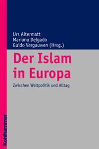 Der Islam in Europa. Bond: Zwischen Weltpolitik Und Alltag
