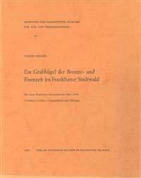 Ein Grabhugel Der Bronze- Und Eisenzeit Im Frankfurter Stadtwald