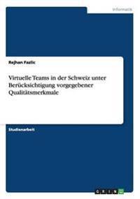 Virtuelle Teams in Der Schweiz Unter Berucksichtigung Vorgegebener Qualitatsmerkmale