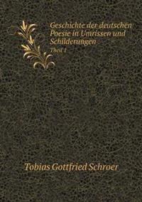 Geschichte Der Deutschen Poesie in Umrissen Und Schilderungen Theil 1