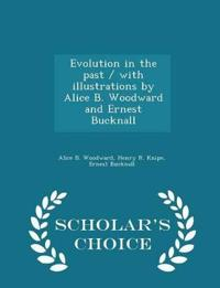 Evolution in the Past / With Illustrations by Alice B. Woodward and Ernest Bucknall - Scholar's Choice Edition