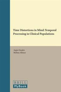 Time Distortions in Mind: Temporal Processing in Clinical Populations