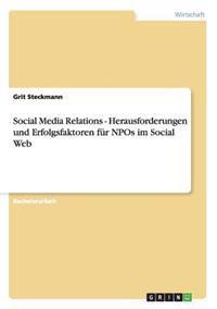Social Media Relations - Herausforderungen Und Erfolgsfaktoren Fur Npos Im Social Web