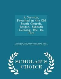 A Sermon, Preached in the Old South Church, Boston, Sabbath Evening, Dec. 16, 1821 - Scholar's Choice Edition