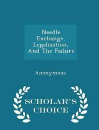 Needle Exchange, Legalization, and the Failure - Scholar's Choice Edition