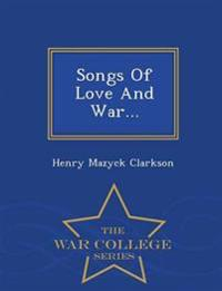Songs of Love and War... - War College Series