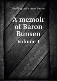 A Memoir of Baron Bunsen Volume 1