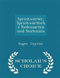 Sprichworter, Sprichwortliche Redensarten Und Sentenzen - Scholar's Choice Edition
