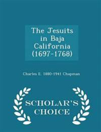 The Jesuits in Baja California (1697-1768) - Scholar's Choice Edition