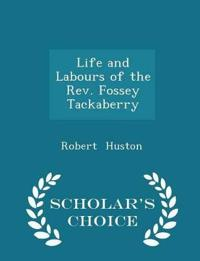 Life and Labours of the REV. Fossey Tackaberry - Scholar's Choice Edition