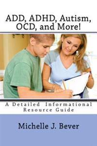 Add, ADHD, Autism, Ocd, and More!: A Detailed Informational Resource Guide