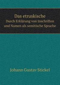 Das Etruskische Durch Erklarung Von Inschriften Und Namen ALS Semitische Sprache