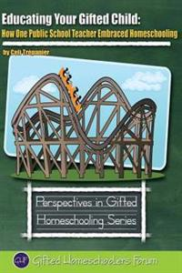Educating Your Gifted Child: How One Public School Teacher Embraced Homeschooling