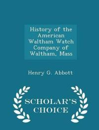 History of the American Waltham Watch Company of Waltham, Mass - Scholar's Choice Edition
