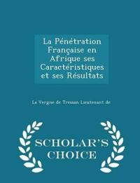 La Penetration Francaise En Afrique Ses Caracteristiques Et Ses Resultats - Scholar's Choice Edition