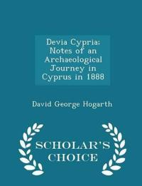 Devia Cypria; Notes of an Archaeological Journey in Cyprus in 1888 - Scholar's Choice Edition