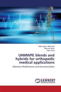 Uhmwpe Blends and Hybrids for Orthopedic Medical Applications