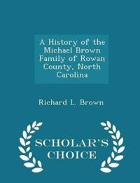 A History of the Michael Brown Family of Rowan County, North Carolina - Scholar's Choice Edition