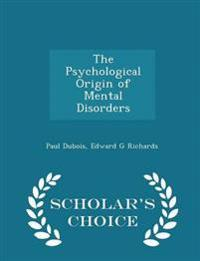 The Psychological Origin of Mental Disorders - Scholar's Choice Edition