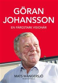 Göran Johansson - En färgstark visionär