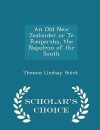 An Old New Zealander or Te Rauparaha, the Napoleon of the South - Scholar's Choice Edition