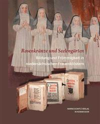 Rosenkranze Und Seelengarten. Bildung Und Frommigkeit in Niedersachsischen Frauenklostern