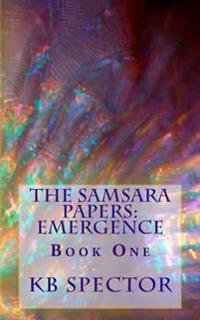 The Samsara Papers: Emergence: Book One