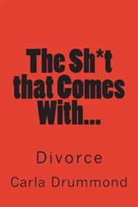 The Sh*t That Comes With...: Divorce