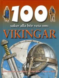 100 saker alla bör veta om : vikingar