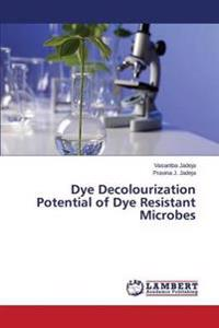 Dye Decolourization Potential of Dye Resistant Microbes